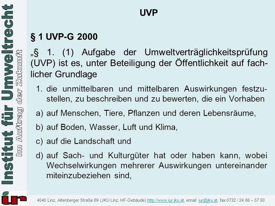 """UVP § 1 UVP-G 2000. """"§ 1. (1) Aufgabe der Umweltverträglichkeitsprüfung (UVP) ist es, unter Beteiligung der Öffentlichkeit auf fach-licher Grundlage."""