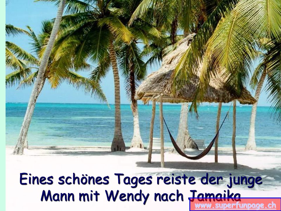 Eines schönes Tages reiste der junge Mann mit Wendy nach Jamaika