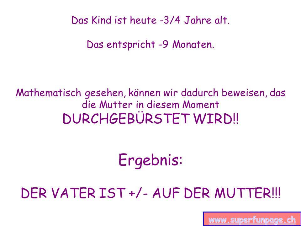 Ergebnis: DURCHGEBÜRSTET WIRD!! DER VATER IST +/- AUF DER MUTTER!!!