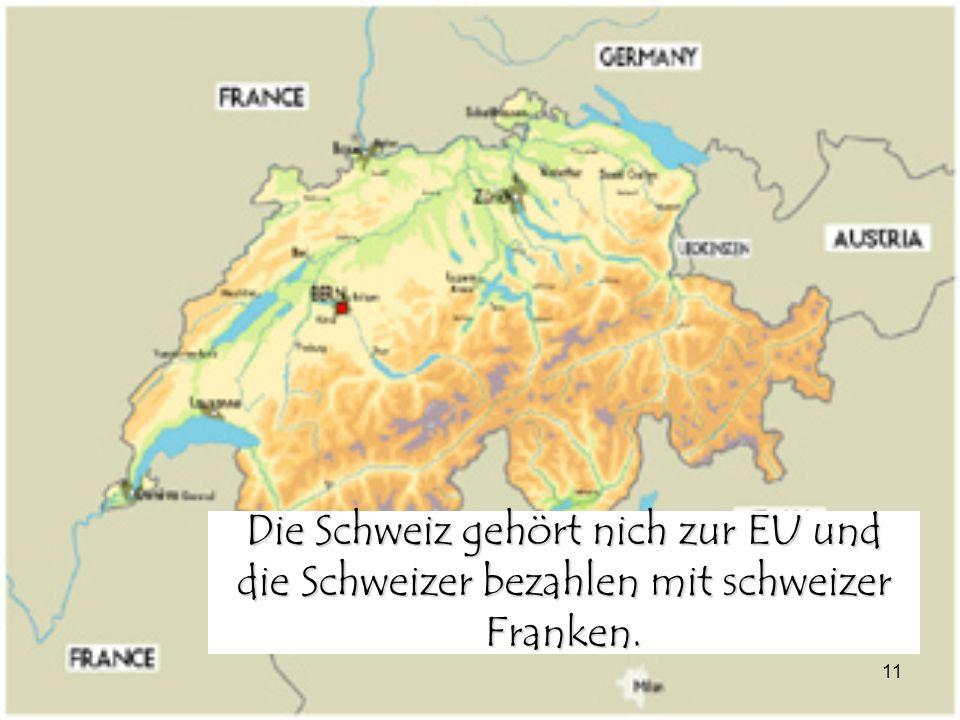 Die Schweiz gehört nich zur EU und die Schweizer bezahlen mit schweizer Franken.