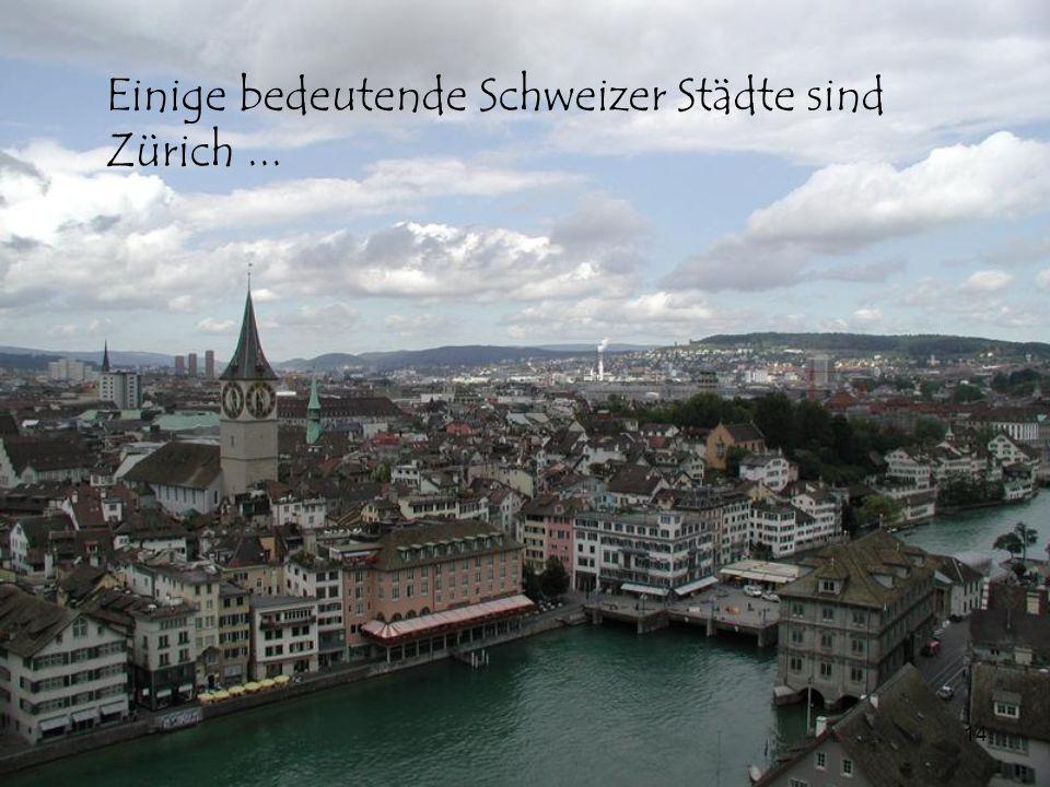 Einige bedeutende Schweizer Städte sind Zürich ...