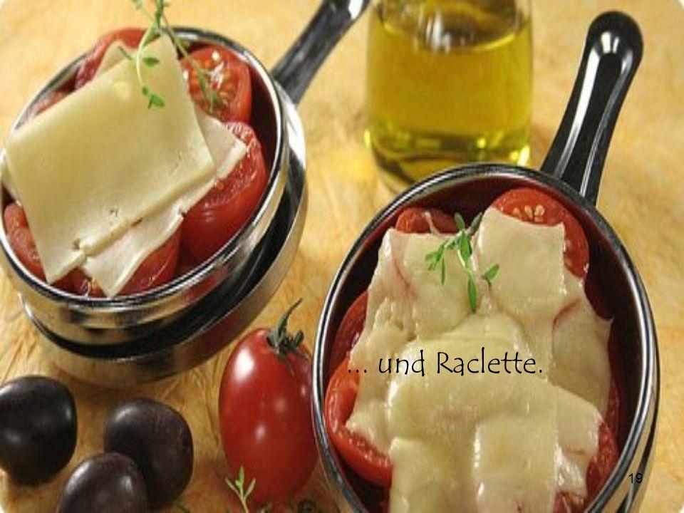 ... und Raclette.