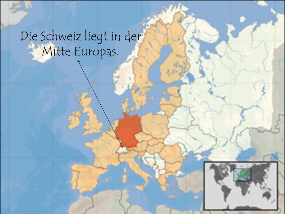 Die Schweiz liegt in der Mitte Europas.