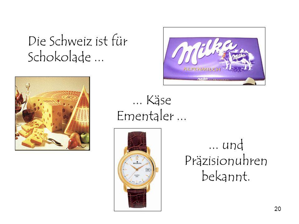 Die Schweiz ist für Schokolade ...