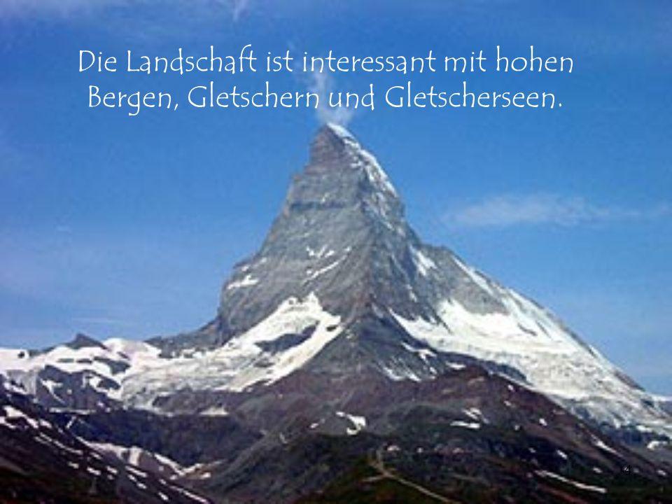 Die Landschaft ist interessant mit hohen Bergen, Gletschern und Gletscherseen.