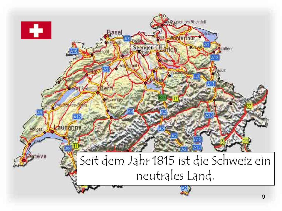 Seit dem Jahr 1815 ist die Schweiz ein neutrales Land.