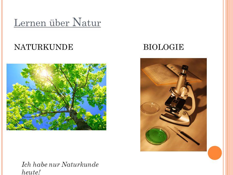 Lernen über Natur NATURKUNDE BIOLOGIE Ich habe nur Naturkunde heute!