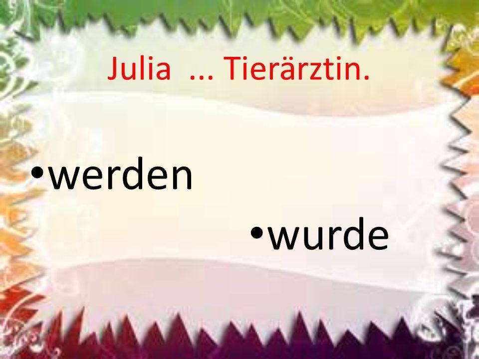 Julia ... Tierärztin. werden wurde