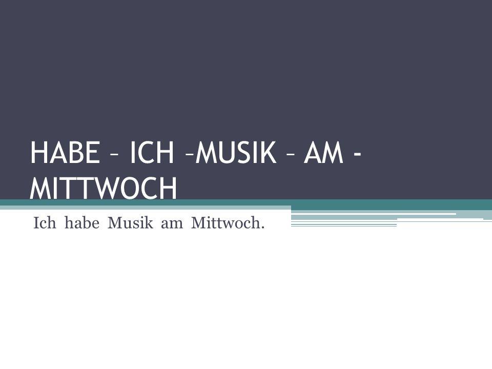HABE – ICH –MUSIK – AM -MITTWOCH