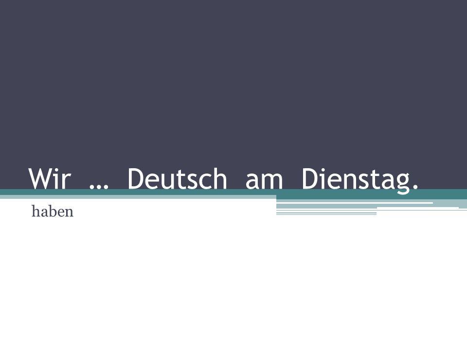 Wir … Deutsch am Dienstag.