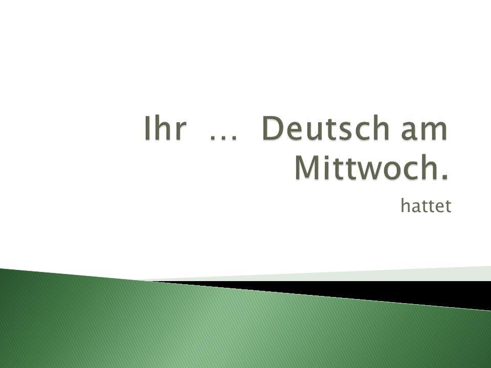 Ihr … Deutsch am Mittwoch.