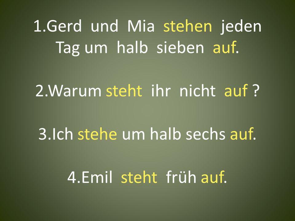 1. Gerd und Mia stehen jeden Tag um halb sieben auf. 2