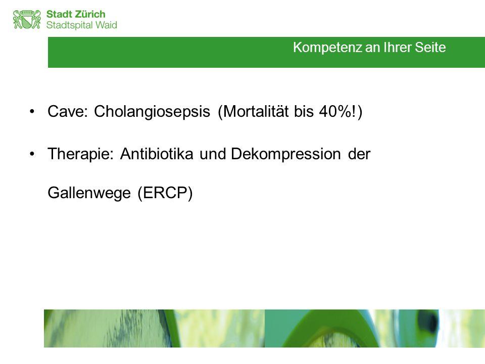 Cave: Cholangiosepsis (Mortalität bis 40%!)