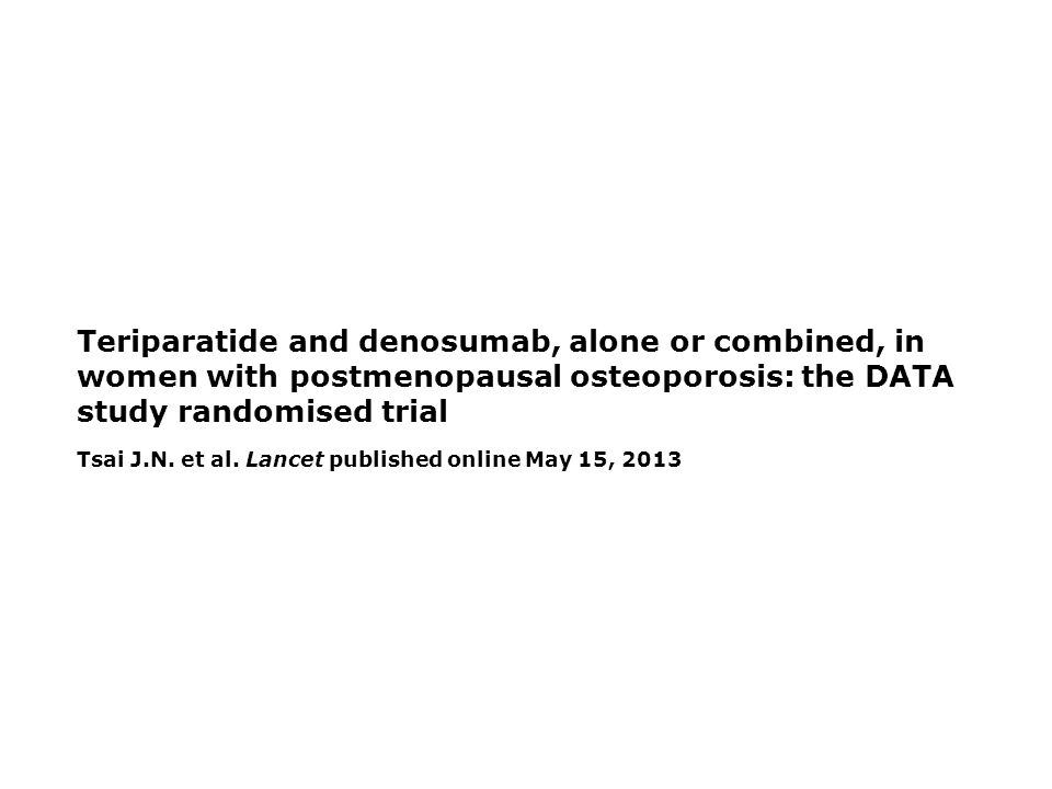 Teriparatide and denosumab, alone or combined, in women with postmenopausal osteoporosis: the DATA study randomised trial