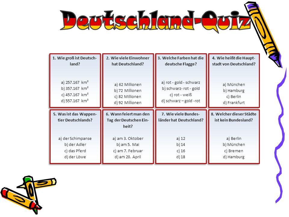 Deutschland-Quiz 1. Wie groß ist Deutsch- land a) 257.167 km²