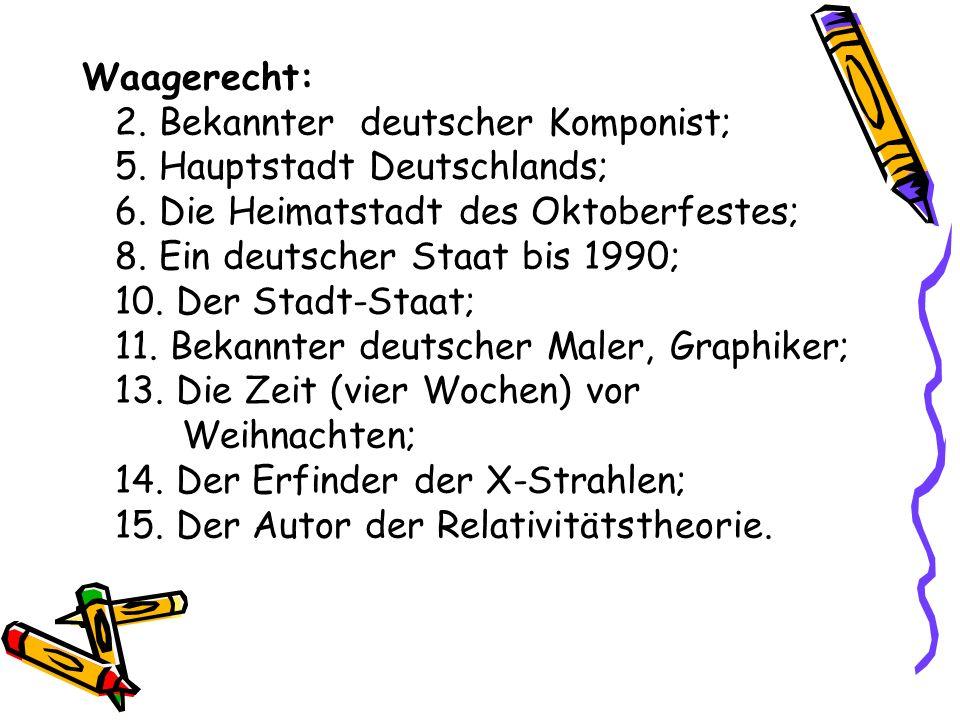 Waagerecht: 2. Bekannter deutscher Komponist; 5. Hauptstadt Deutschlands; 6. Die Heimatstadt des Oktoberfestes;