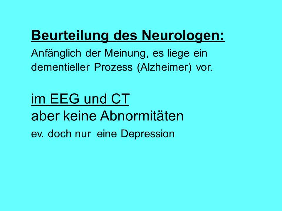 Beurteilung des Neurologen: Anfänglich der Meinung, es liege ein
