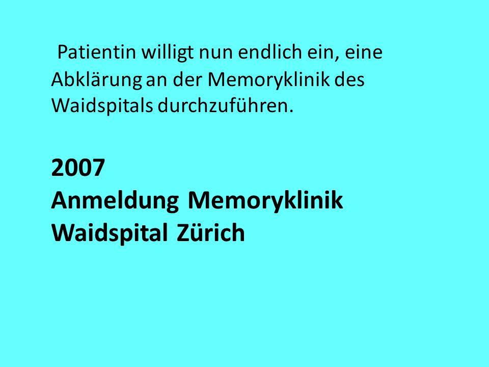 Patientin willigt nun endlich ein, eine Abklärung an der Memoryklinik des Waidspitals durchzuführen.