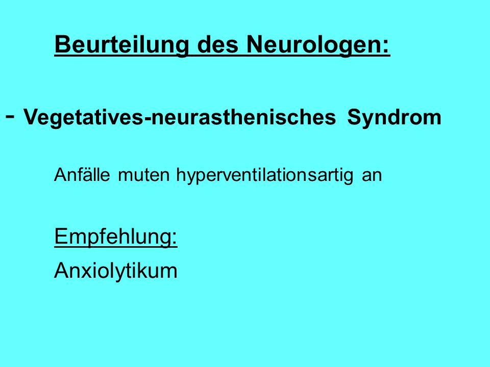 Beurteilung des Neurologen: - Vegetatives-neurasthenisches Syndrom