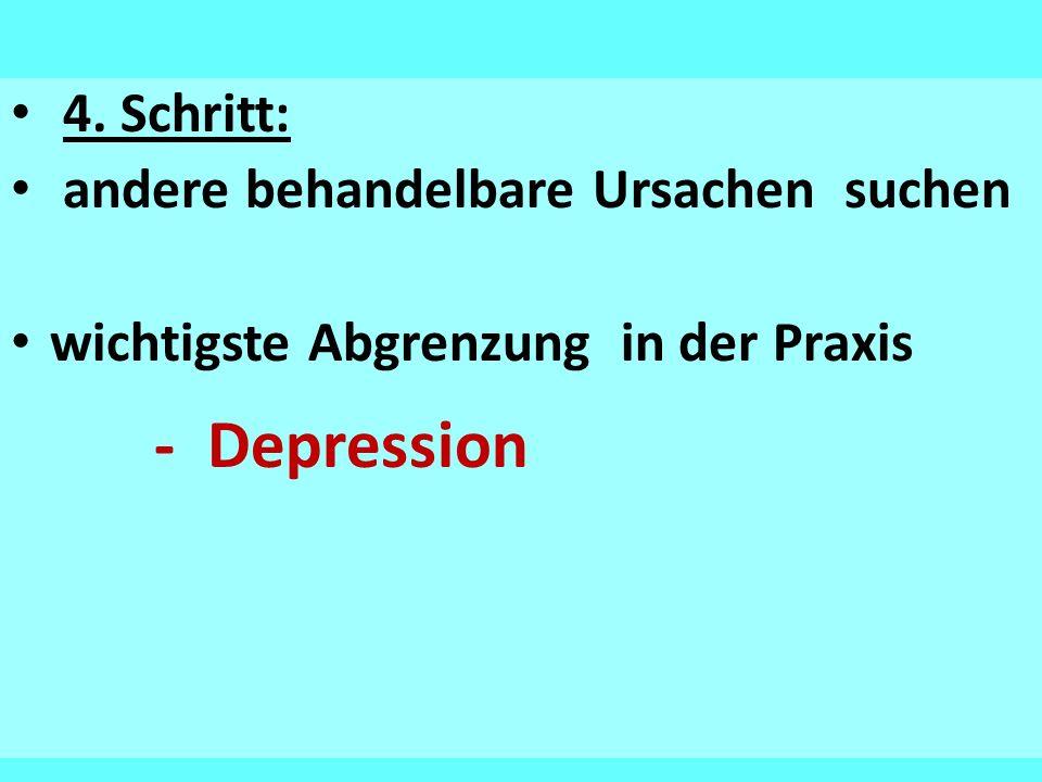 - Depression 4. Schritt: andere behandelbare Ursachen suchen