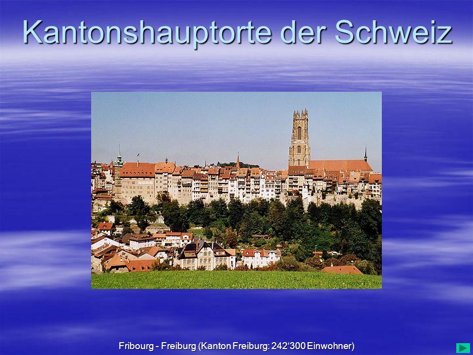 Fribourg - Freiburg (Kanton Freiburg: 242'300 Einwohner)