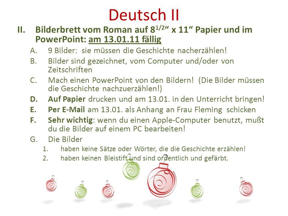 Deutsch II Bilderbrett vom Roman auf 81/2 x 11 Papier und im PowerPoint: am 13.01.11 fällig. 9 Bilder: sie müssen die Geschichte nacherzählen!
