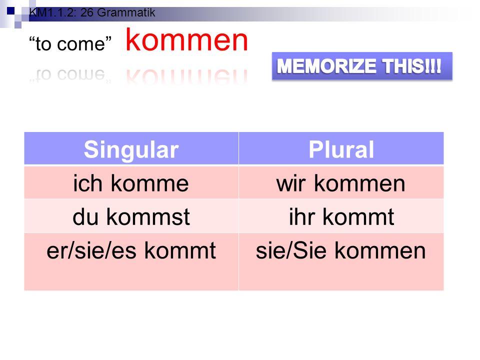 KM1.1.2: 26 Grammatik to come kommen