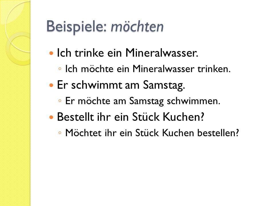 Beispiele: möchten Ich trinke ein Mineralwasser.