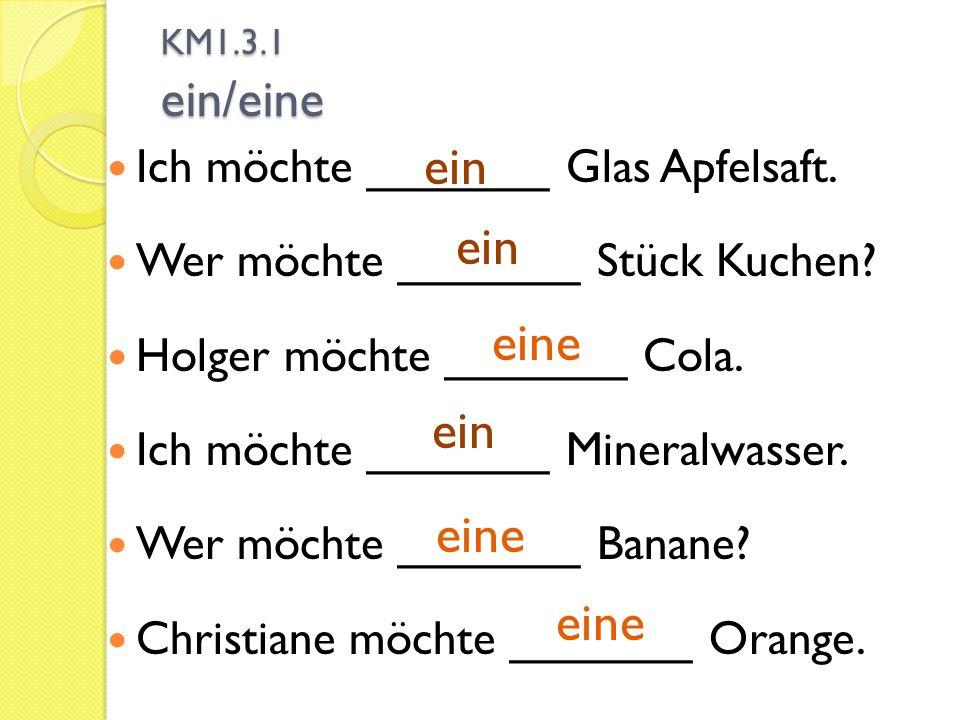 ein ein eine ein eine eine Ich möchte _______ Glas Apfelsaft.