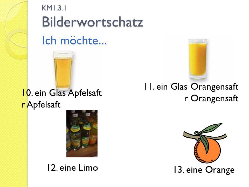 Ich möchte... 11. ein Glas Orangensaft 10. ein Glas Apfelsaft