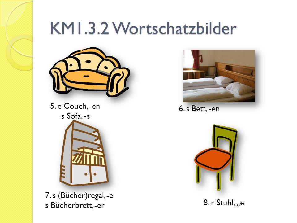 KM1.3.2 Wortschatzbilder 5. e Couch, -en 6. s Bett, -en s Sofa, -s