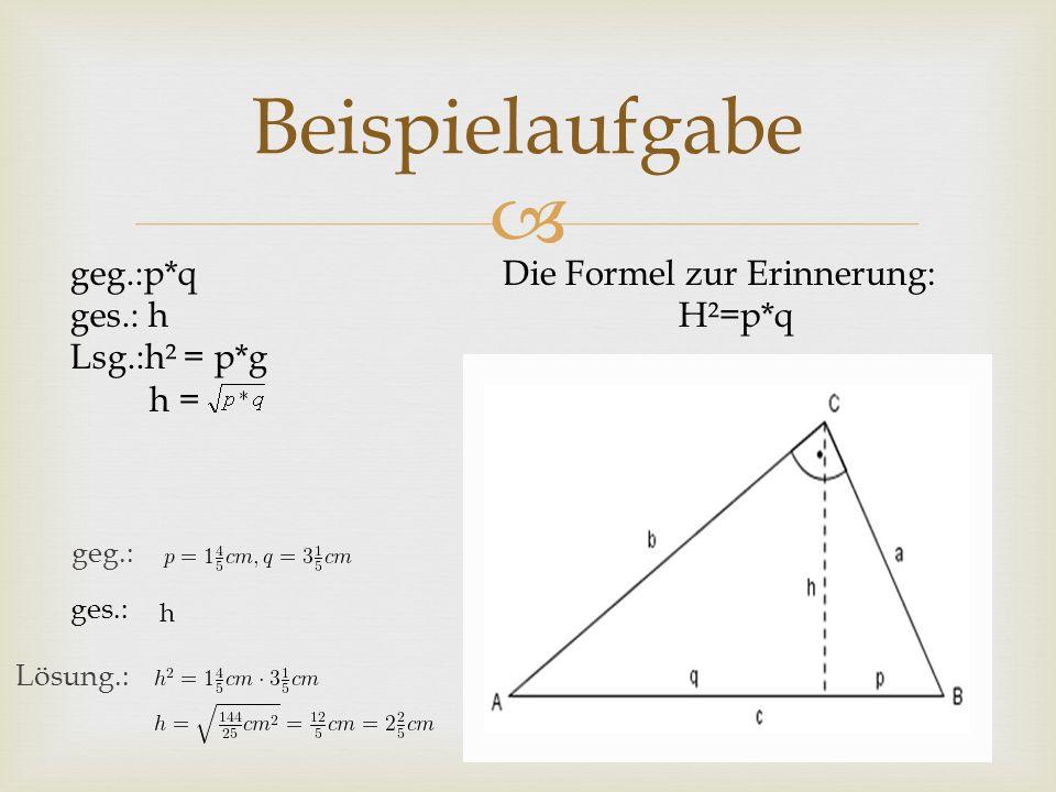 Beispielaufgabe geg.:p*q ges.: h Lsg.:h² = p*g h =