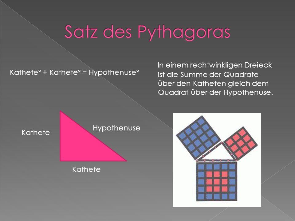 Satz des Pythagoras Kathete² + Kathete² = Hypothenuse².