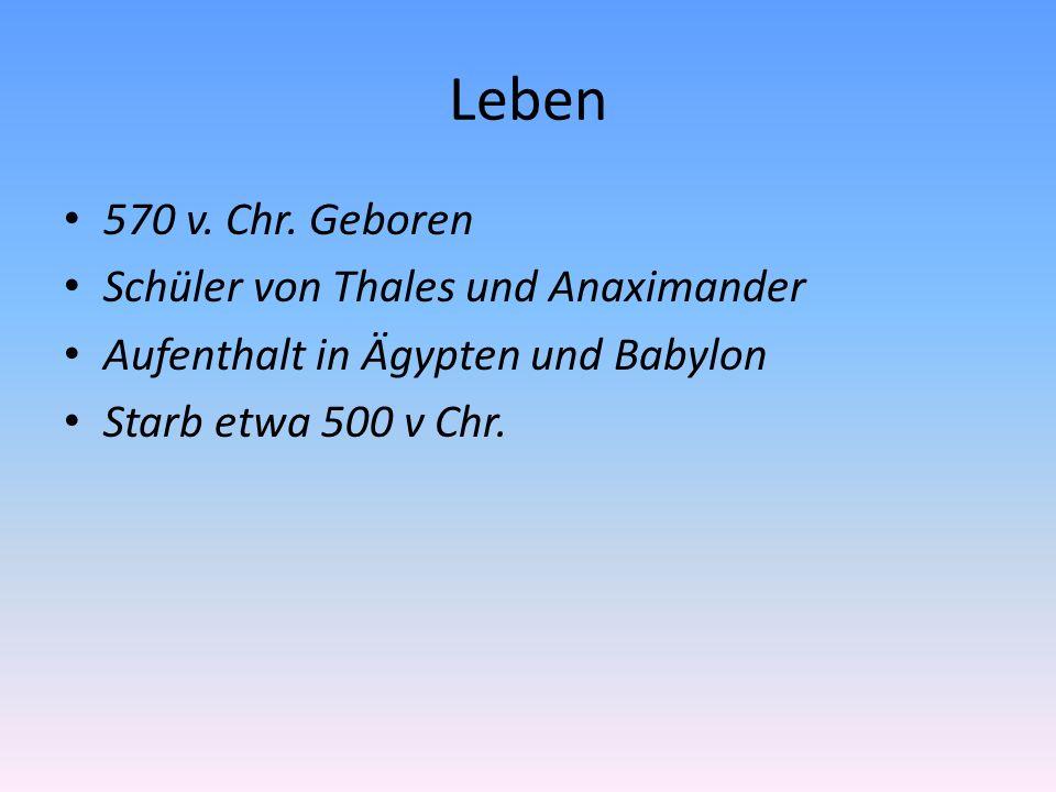 Leben 570 v. Chr. Geboren Schüler von Thales und Anaximander