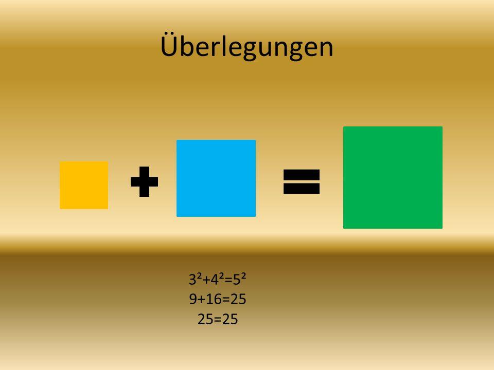 Überlegungen 3²+4²=5² 9+16=25 25=25