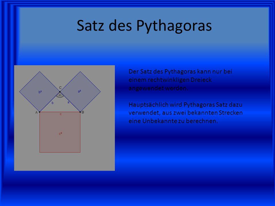 Satz des Pythagoras Der Satz des Pythagoras kann nur bei einem rechtwinkligen Dreieck angewendet werden.