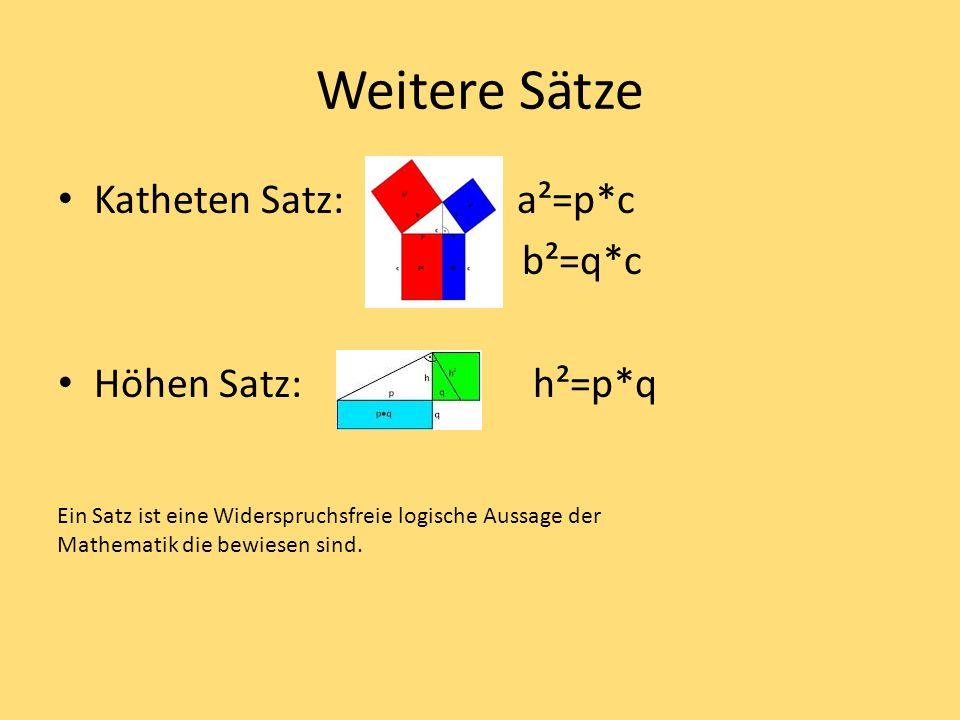 Weitere Sätze Katheten Satz: a²=p*c b²=q*c Höhen Satz: h²=p*q