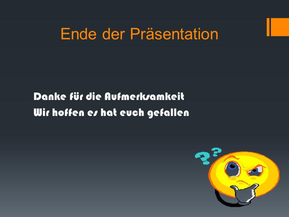 Ende der Präsentation Danke für die Aufmerksamkeit Wir hoffen es hat euch gefallen