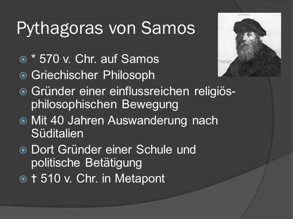 Pythagoras von Samos * 570 v. Chr. auf Samos Griechischer Philosoph
