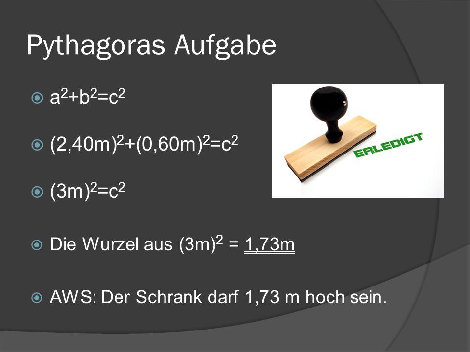 Pythagoras Aufgabe a2+b2=c2 (2,40m)2+(0,60m)2=c2 (3m)2=c2