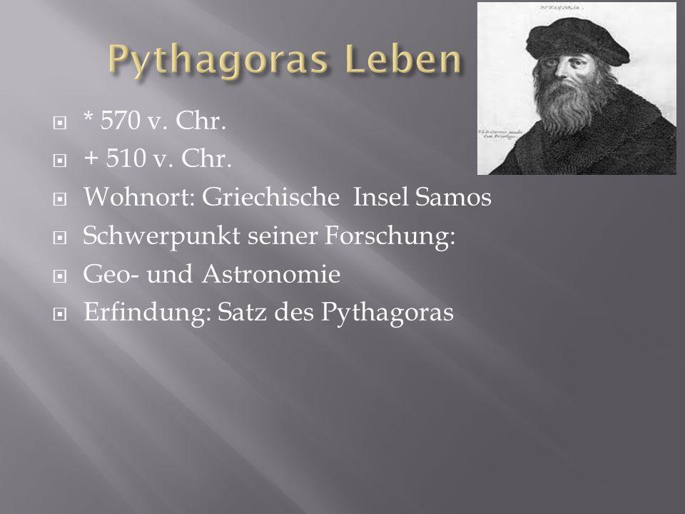 Pythagoras Leben * 570 v. Chr. + 510 v. Chr.