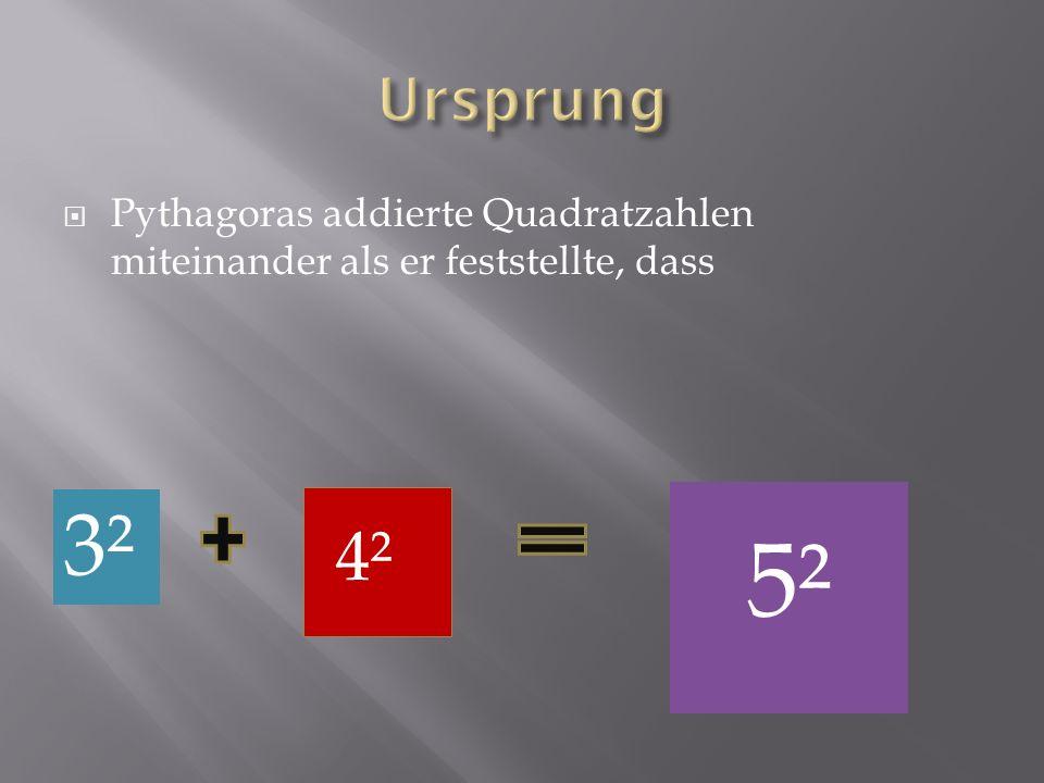 Ursprung Pythagoras addierte Quadratzahlen miteinander als er feststellte, dass 5² 3² 4²