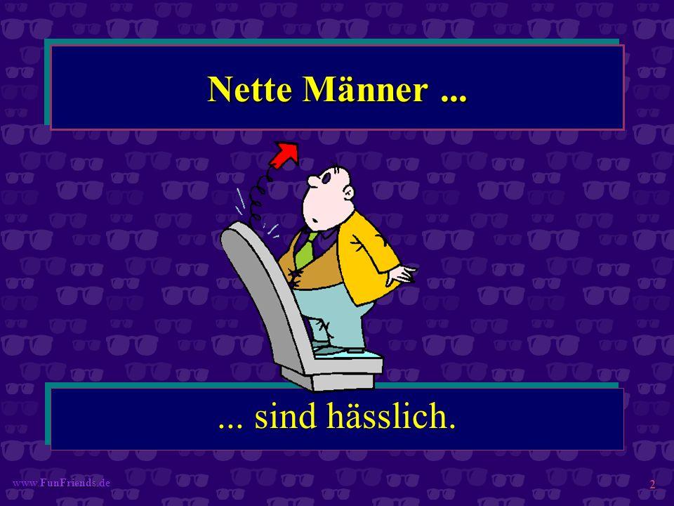 Nette Männer ... ... sind hässlich. www.FunFriends.de