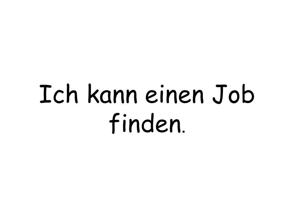 Ich kann einen Job finden.