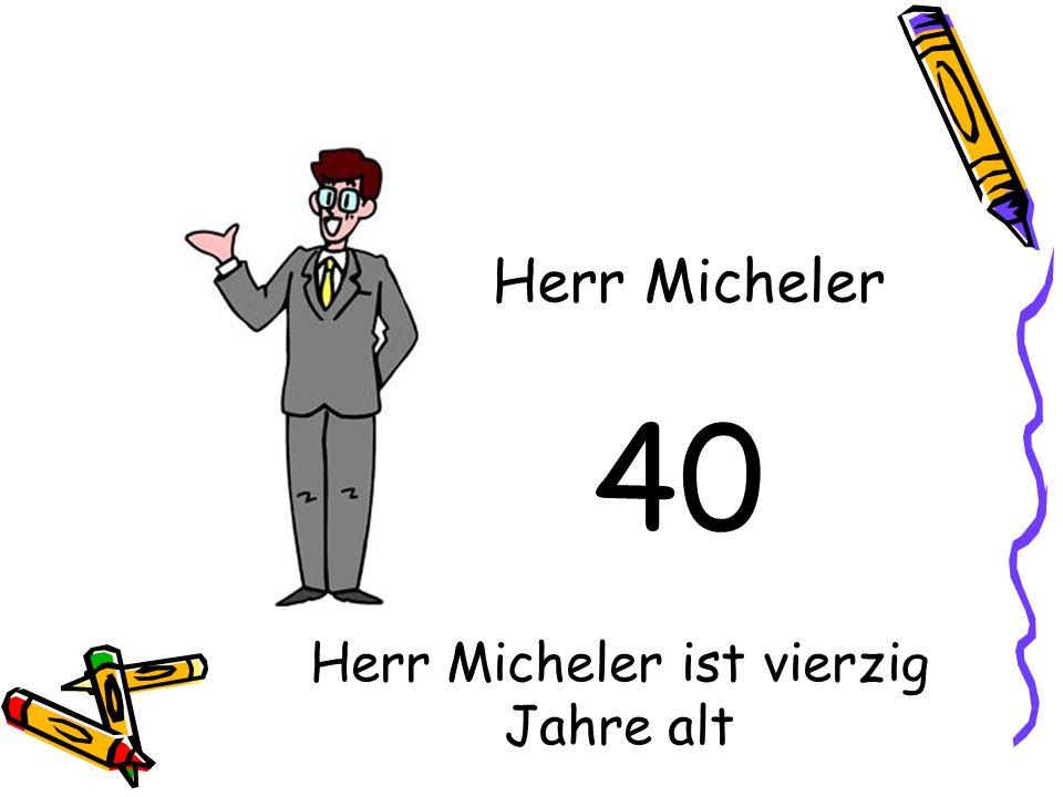 Herr Micheler ist vierzig Jahre alt