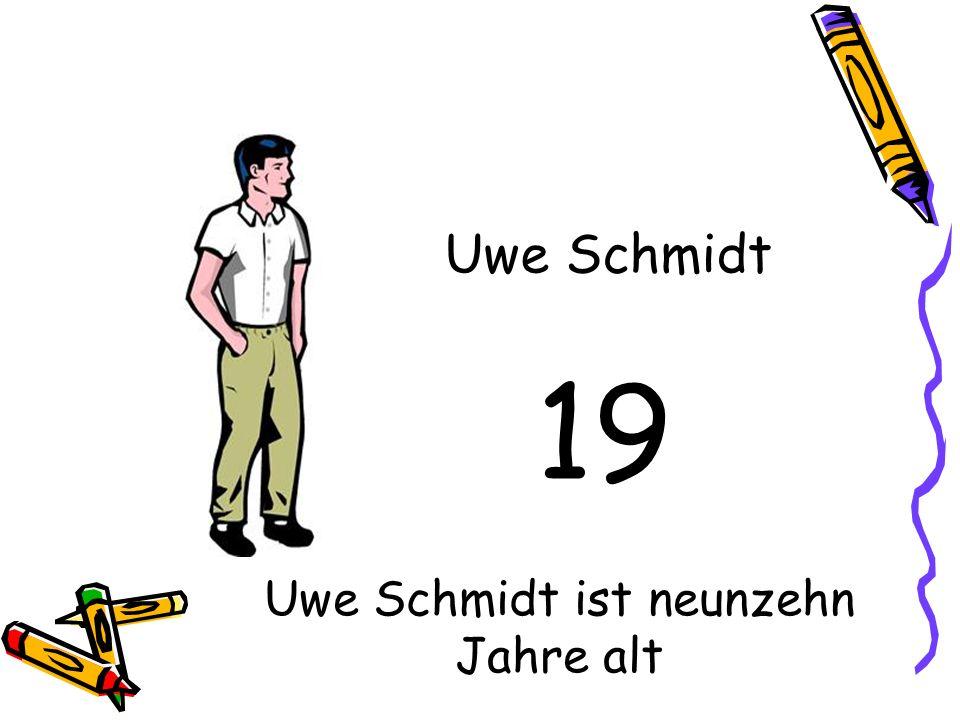 Uwe Schmidt ist neunzehn Jahre alt