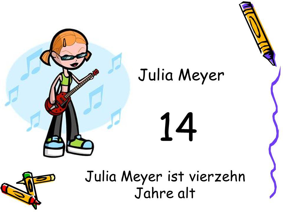Julia Meyer ist vierzehn Jahre alt