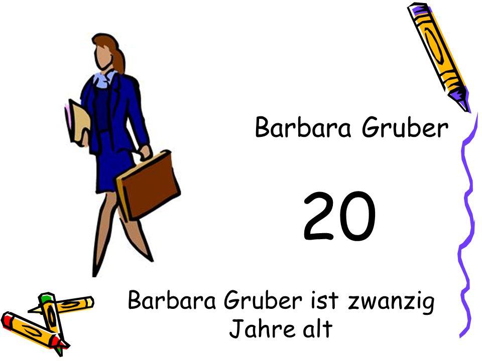 Barbara Gruber ist zwanzig Jahre alt