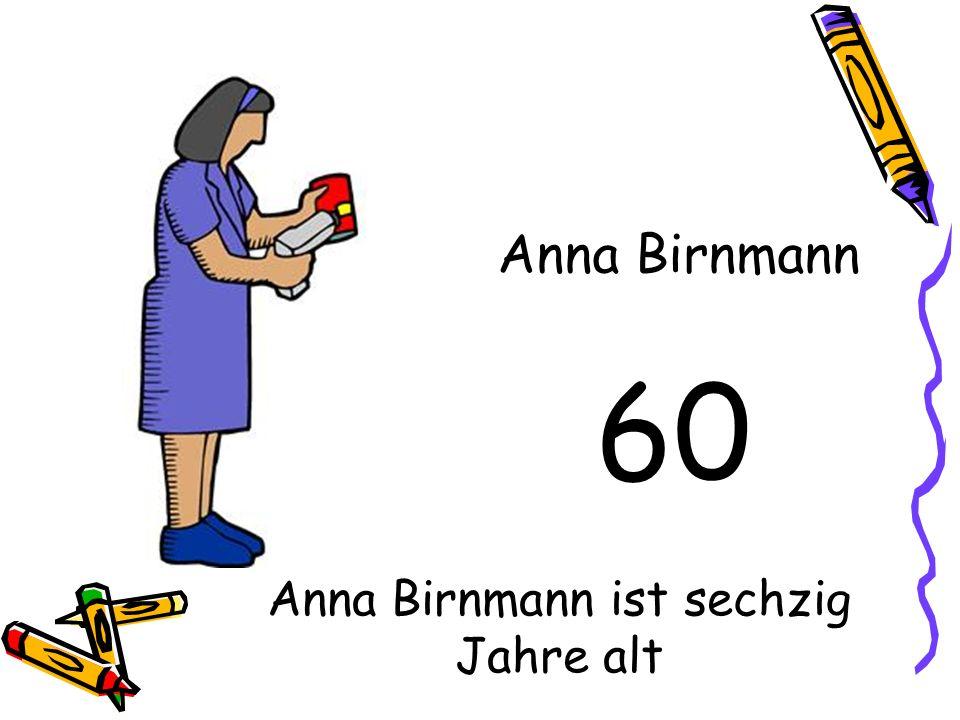 Anna Birnmann ist sechzig Jahre alt