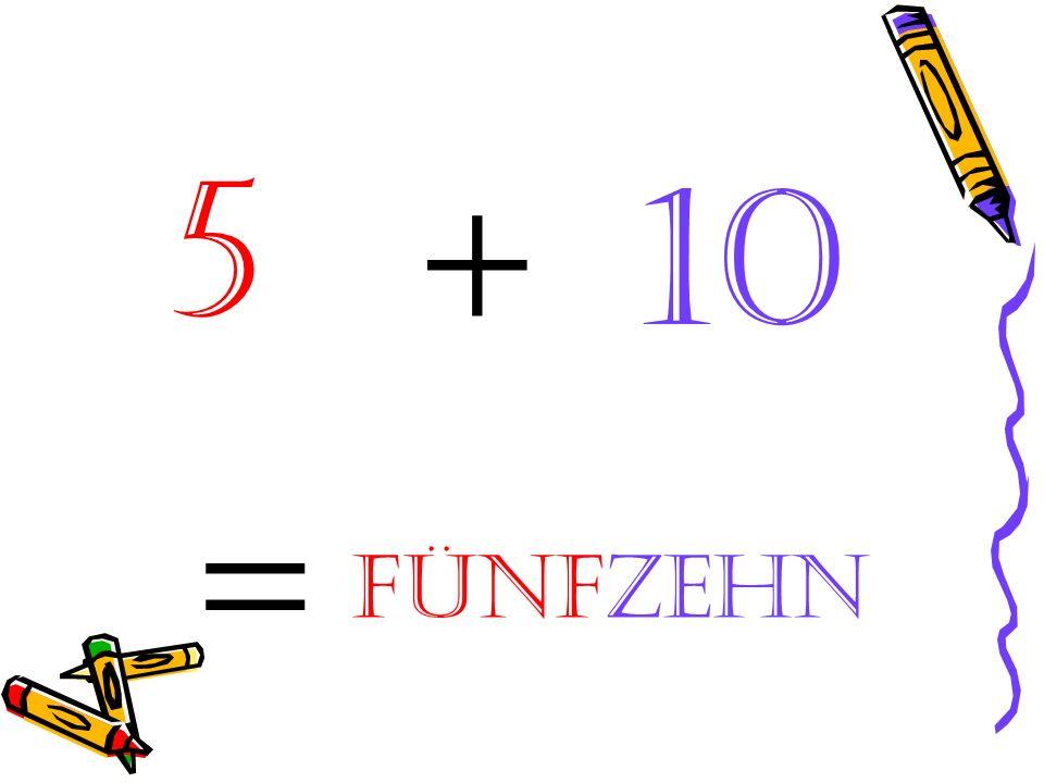 5 + 10 = fünfzehn